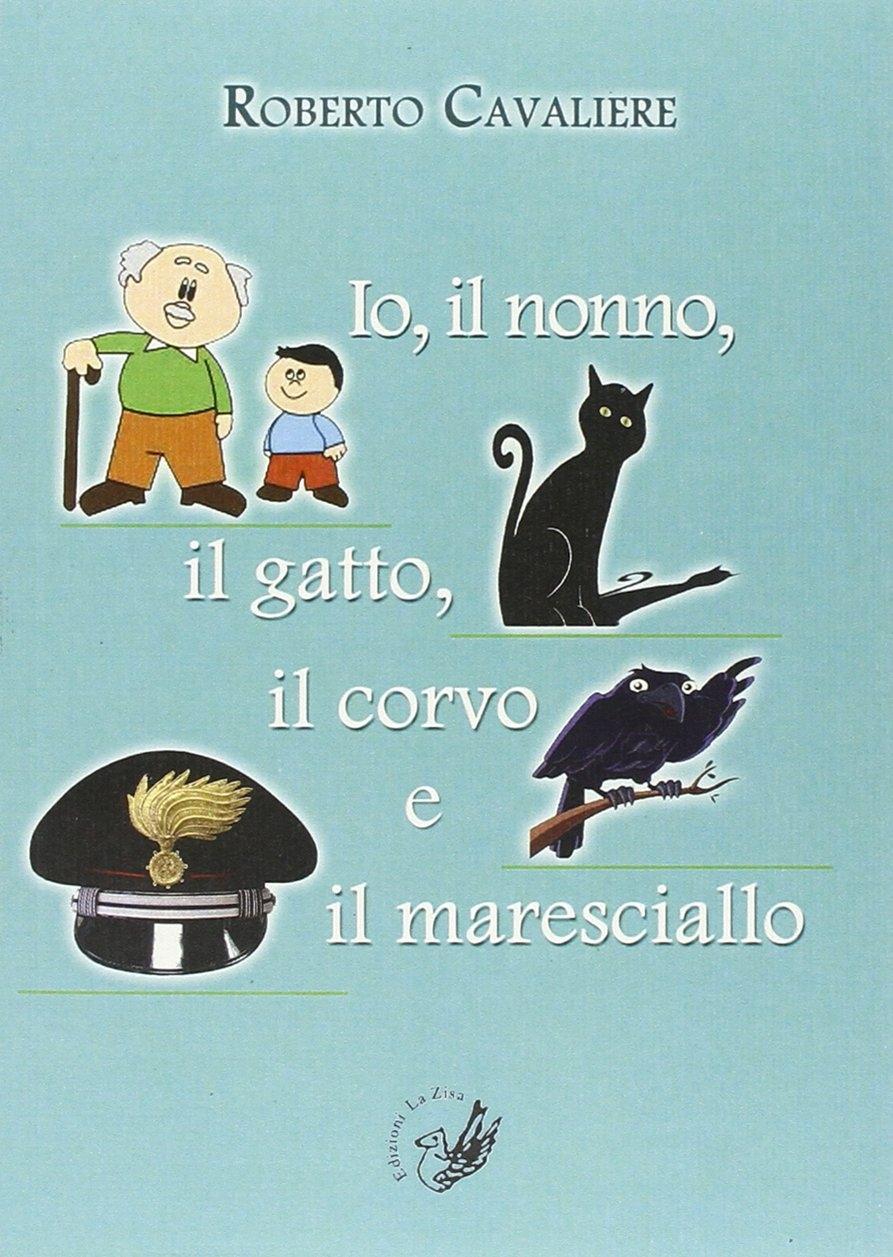 Io, il nonno, il gatto, il corvo e il maresciallo
