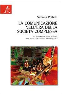La comunicazione nell'era della società complessa. La formazione della persona fra media generalisti e media digital