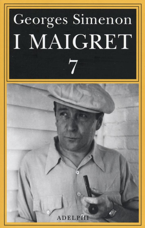 I Maigret: Il mio amico Maigret-Maigret va dal coroner-Maigret e la vecchia signora-L'amica della signora Maigret-Le memorie di Maigret. Vol. 7