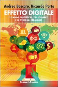 Effetto digitale. Le nuove professioni, gli strumenti e il personal branding.