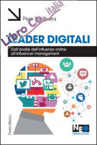 Leader digitali. Dall'analisi dell'influenza online all'influencer management.