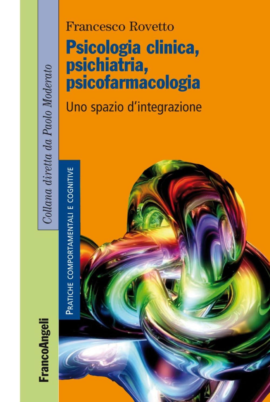Psicologia clinica, psichiatria, psicofarmacologia. Uno spazio d'integrazione