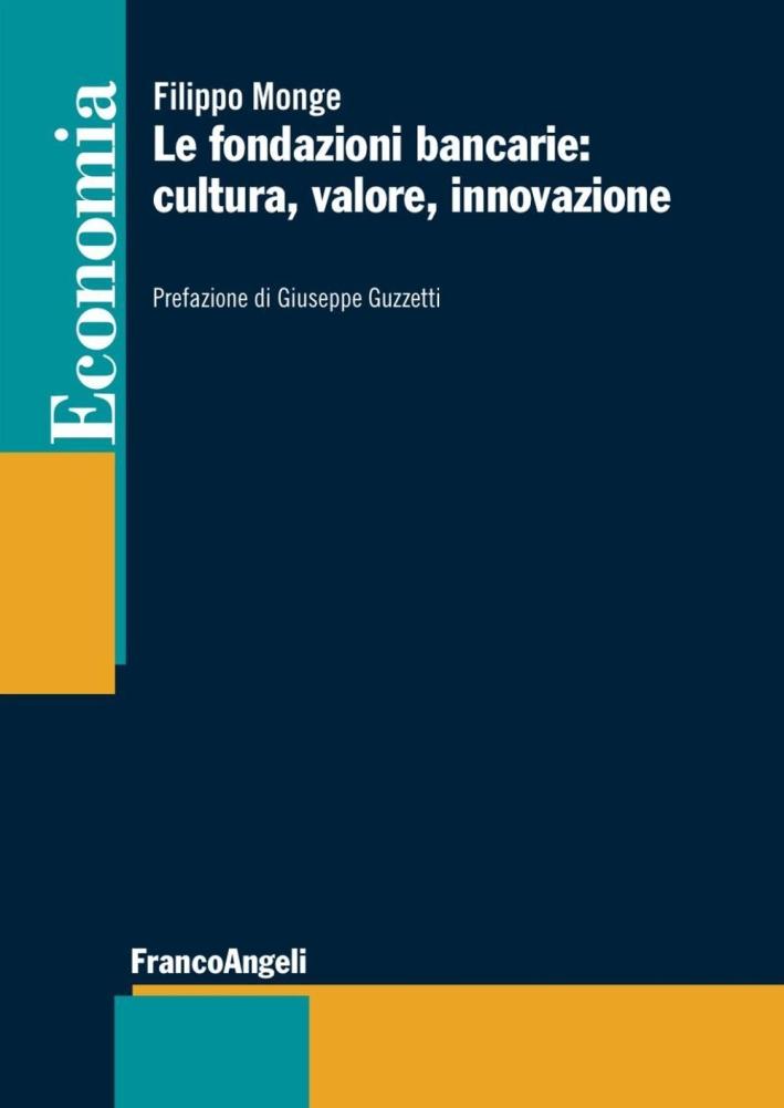 Le fondazioni bancarie: cultura, valore, innovazione