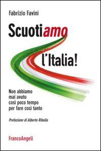 Scuotiamo l'Italia. Non abbiamo mai avuto così poco tempo per fare così tanto