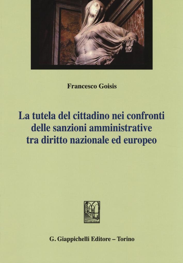 La tutela del cittadino nei confronti delle sanzioni amministrative tra diritto nazionale ed europeo.