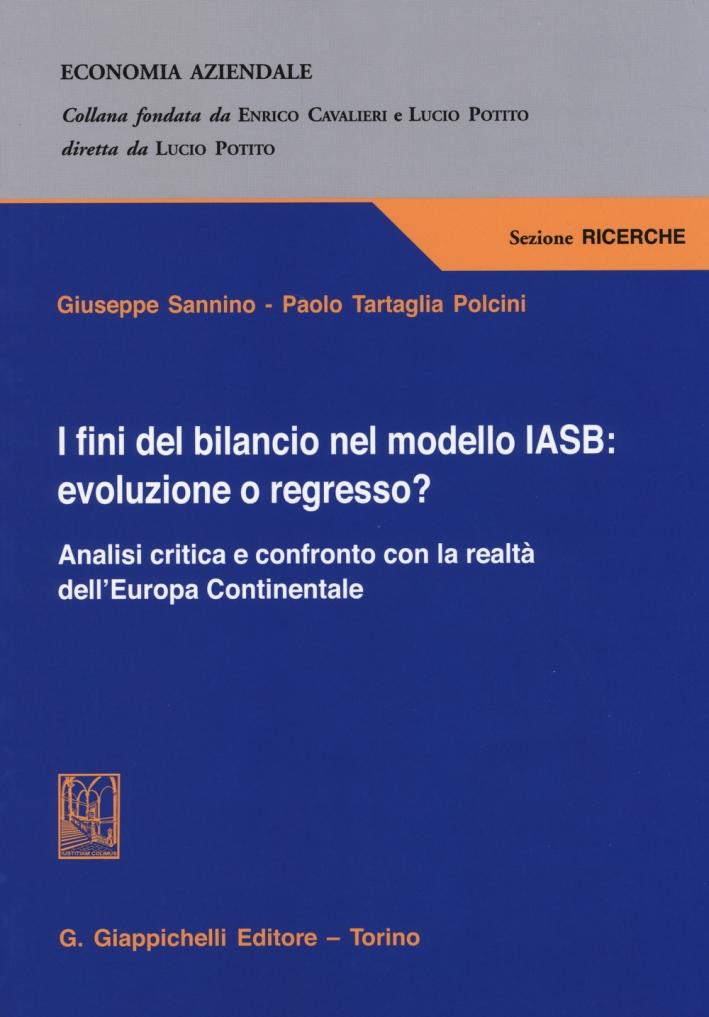 I fini del bilancio nel modello IASB. Evoluzione o regresso? Analisi critica e confronto con la realtà dell'Europa Continentale