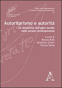 Autoritarismo e autorità. Le dinamiche dell'agire sociale nella società contemporanea.