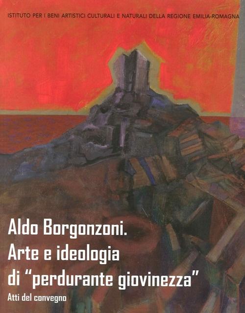 Aldo Borgonzoni. Arte e Ideologia di