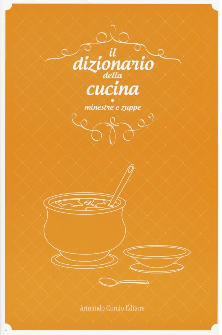 Il dizionario della cucina. Minestre e zuppe.