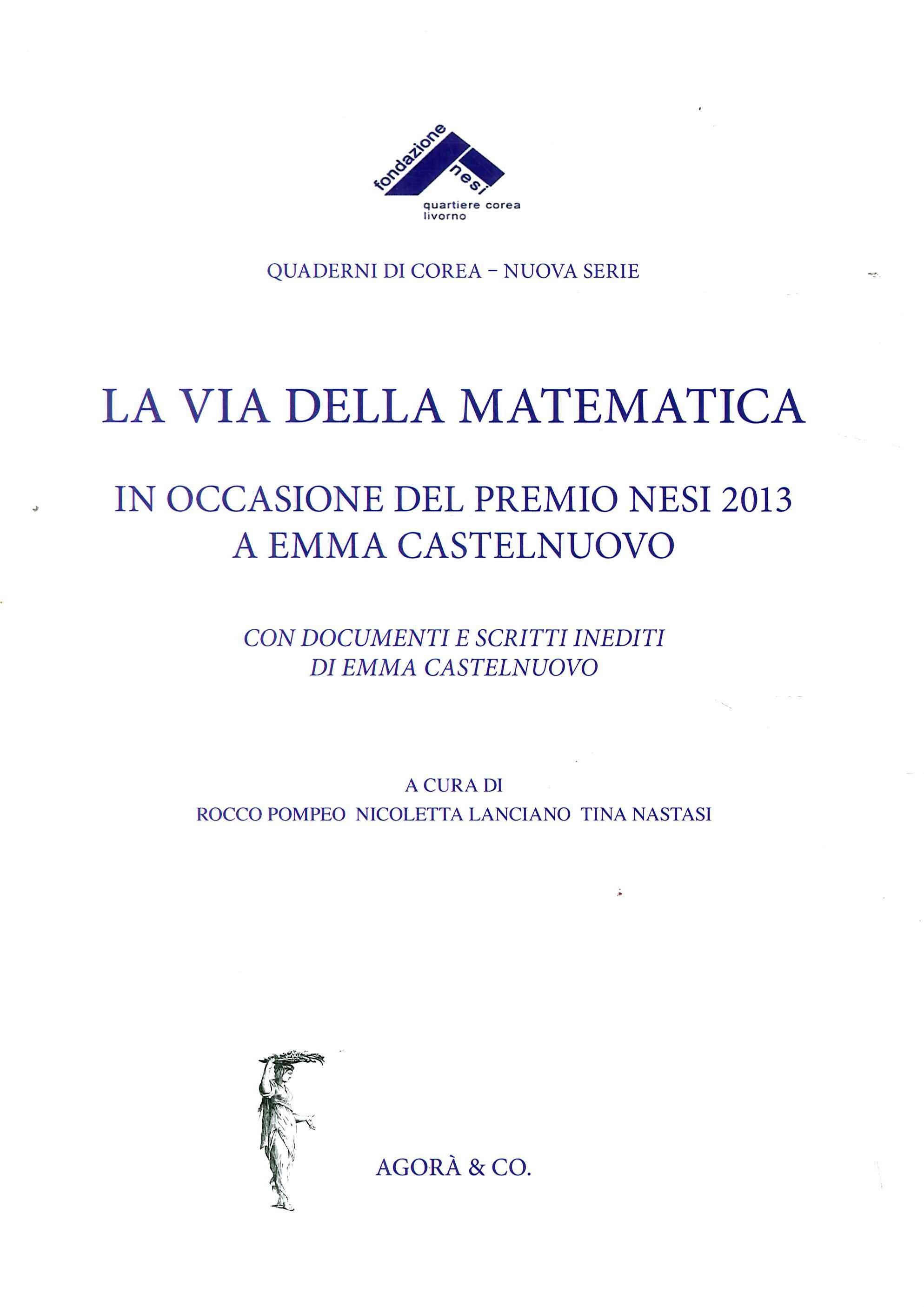 La via della matematica. In occasione del premio Nesi 2013 a Emma Castelnuovo. Con documenti e scritti inediti di Emma Castelnuovo.