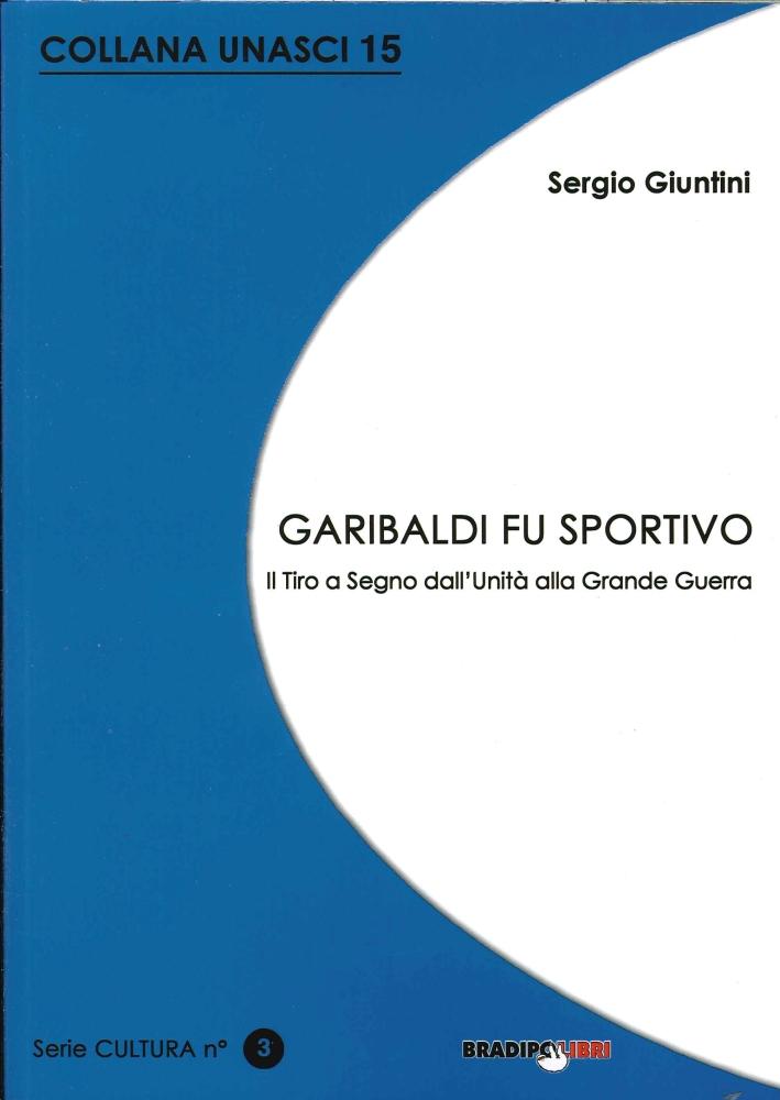9788899146009 Sergio Giuntini 2014 - Garibaldi Fu Sportivo. Il Tiro ... 0f7586a848e