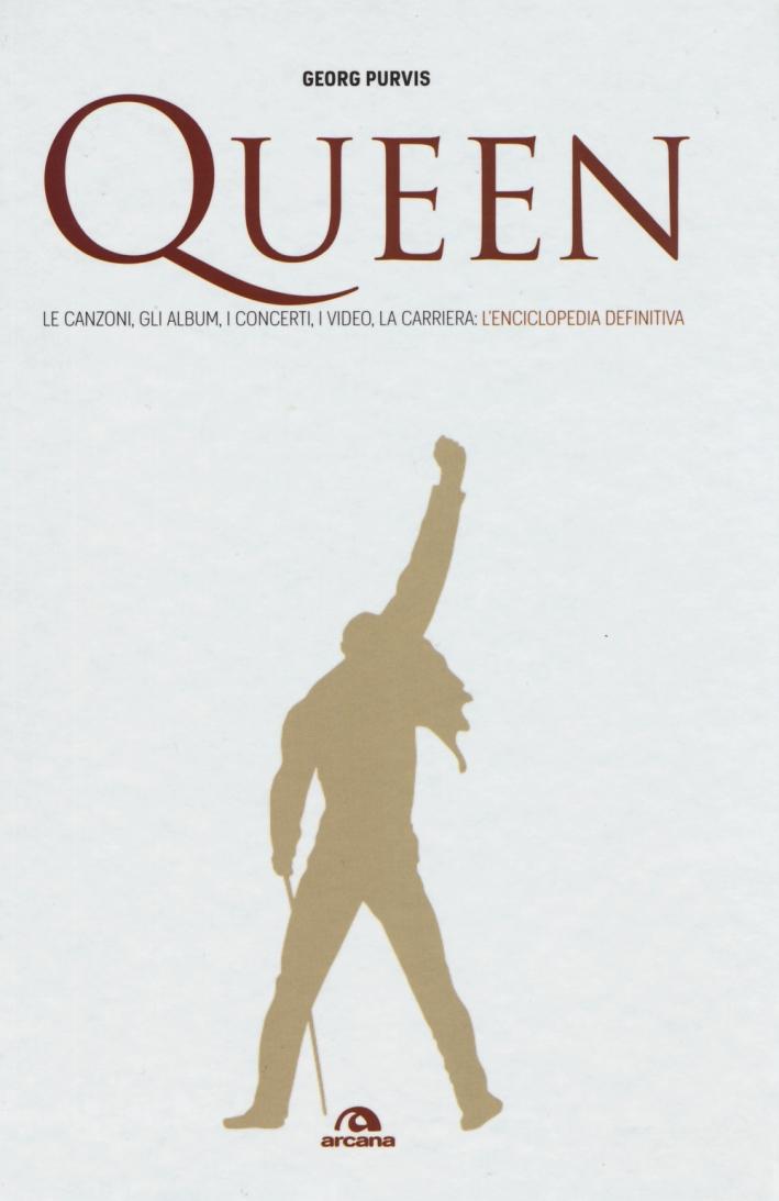 Queen. Le canzoni, gli album, i concerti, i video, la carriera: l'enciclopedia definitiva