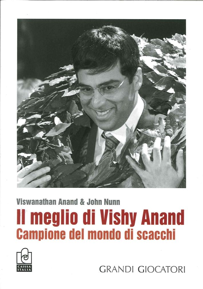 Il Meglio di Vishy Anand. Campione del Mondo di Scacchi.