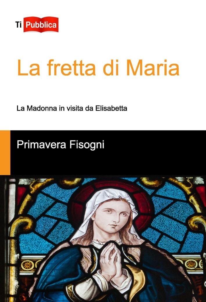 La fretta di Maria. La Madonna in visita da Elisabetta