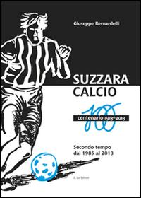 Suzzara calcio. Il centenario 1913-2013
