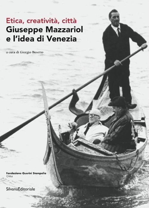 Giuseppe Mazzariol e l'idea di Venezia. Etica, creatività, città. Ediz. italiana e inglese