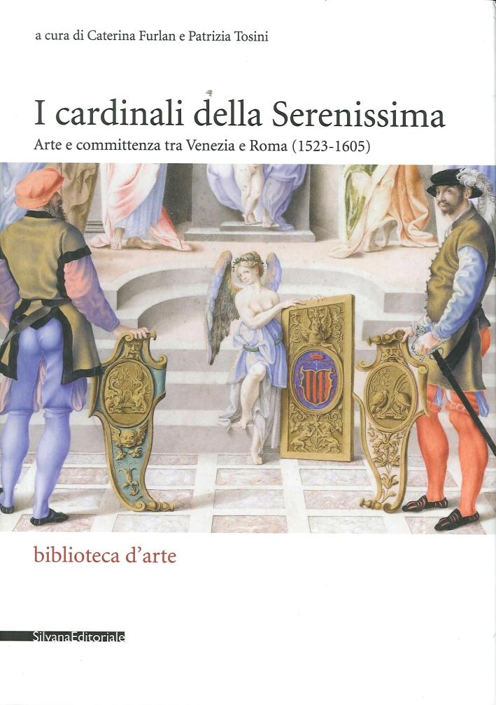 I Cardinali delle Serenissima. Arte e committenza tra Venezia e Roma (1523-1605)