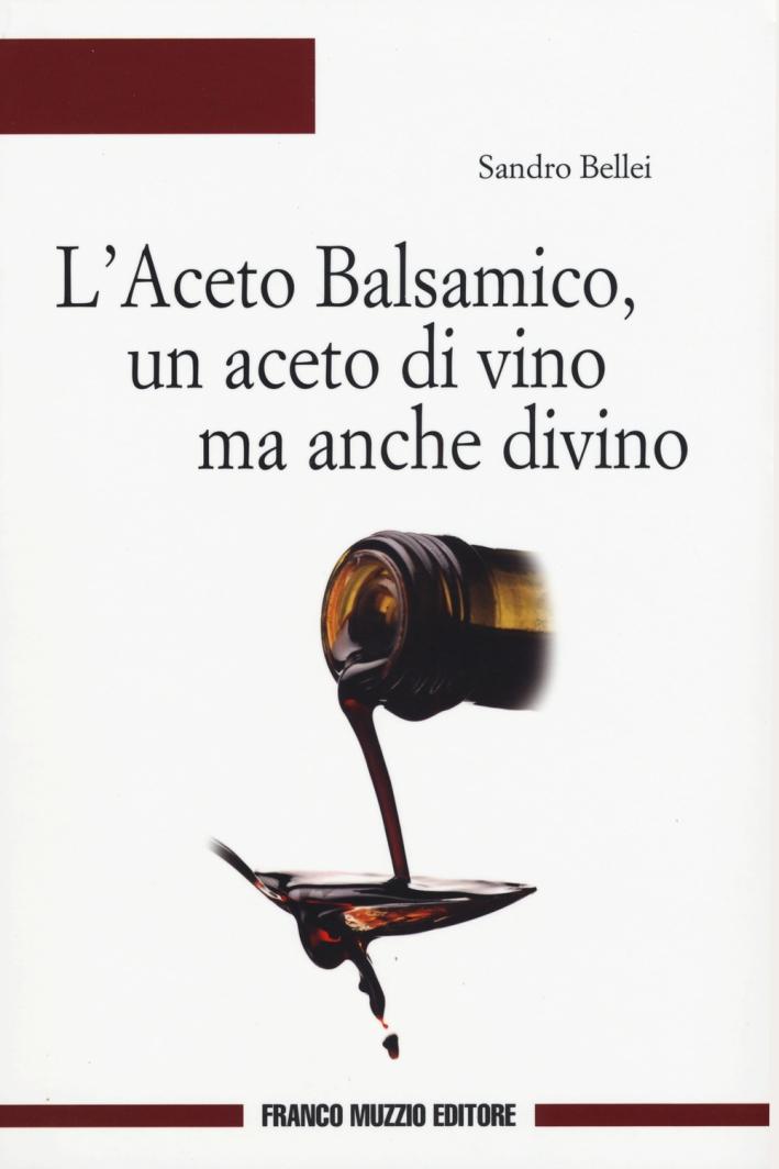 L'aceto balsamico, un aceto di vino ma anche divino