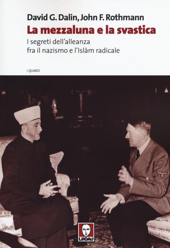 La mezzaluna e la svastica. I segreti dell'alleanza fra il nazismo e l'Islam radicale