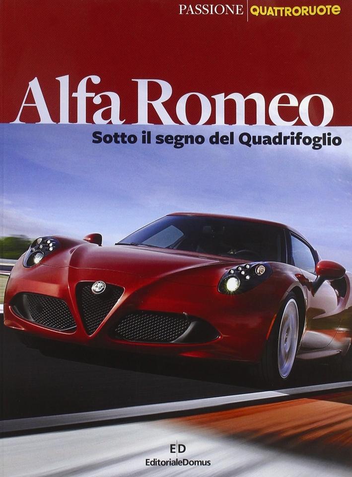 Alfa Romeo. Sotto il segno del Quadrifoglio. Ediz. illustrata