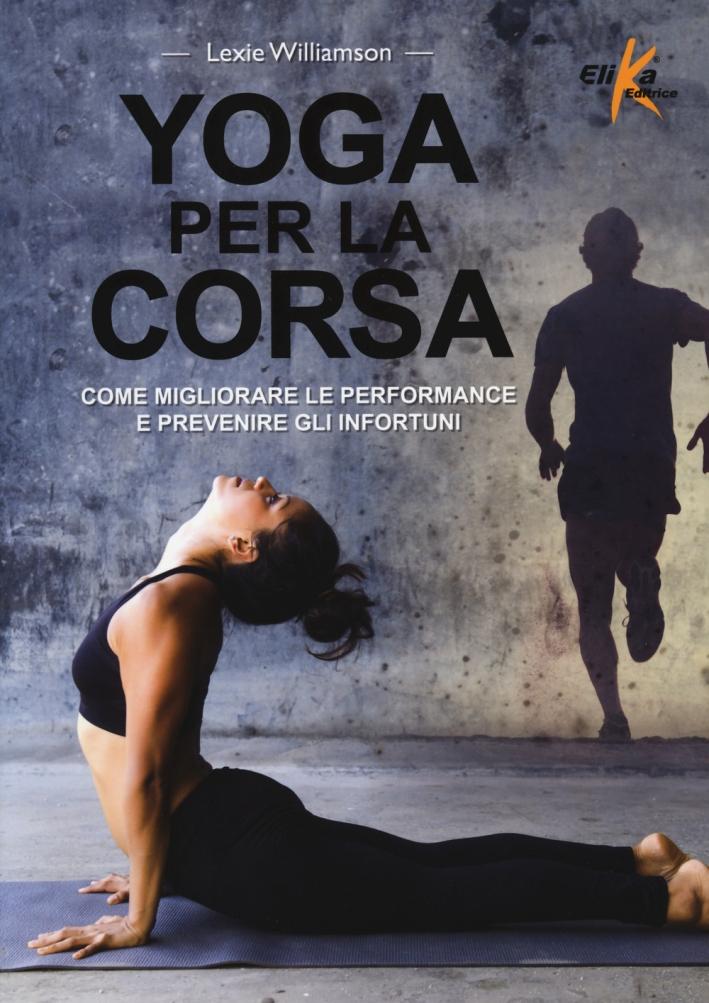 Yoga per la corsa. Come migliorare le performance e prevenire gli infortuni