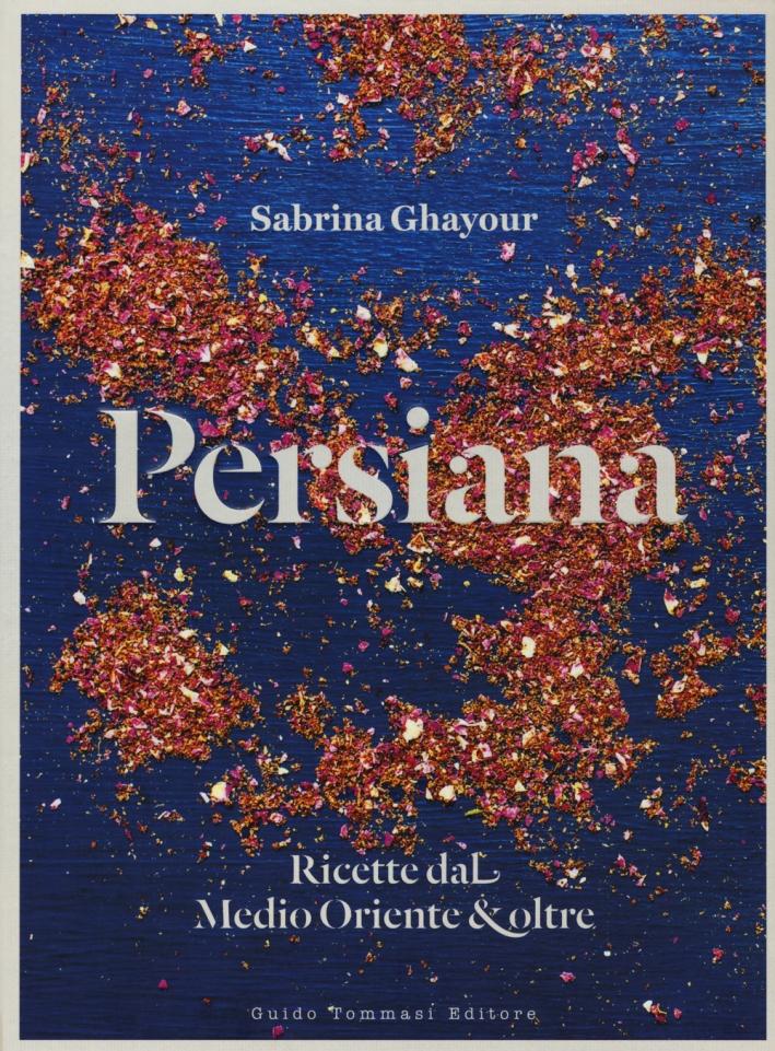 Persiana. Ricette dal Medio oriente & oltre