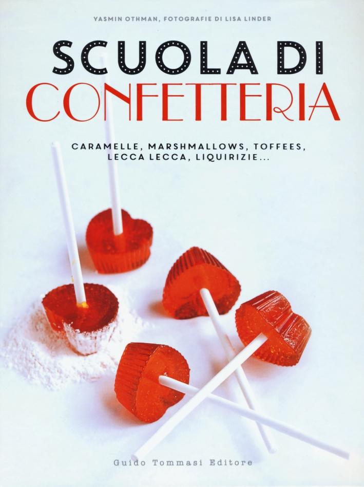 Scuola di confetteria. Caramelle, marshmallows, toffees, lecca lecca, liquirizie.... Ediz. illustrata