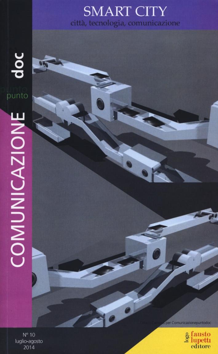 Comunicazionepuntodoc (2014). Vol. 10: Smart city. Città, tecnologia, comunicazione