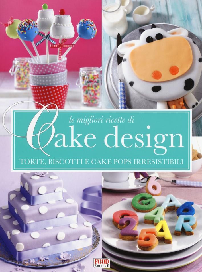 Le migliori ricette di Cake design. Torte, biscotti e cake pops irresistibili