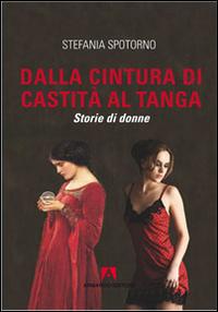 Dalla cintura di castità al tanga. Storie di donne.
