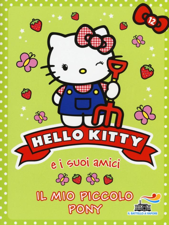 Il mio piccolo pony. Hello Kitty e i suoi amici. Vol. 12.