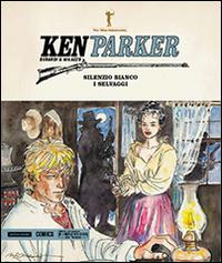 Silenzio bianco-I selvaggi. Ken Parker. Vol. 32