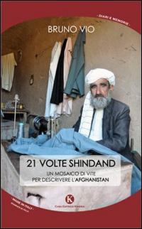 21 volte Shindand. Un mosaico di vite per descrivere l'Afghanistan.