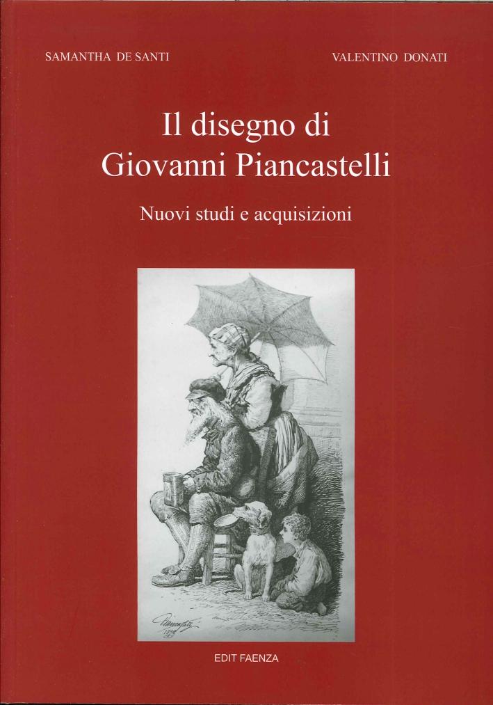 Il Disegno di Giovanni Piancastelli. 1845-1926 Nuovi Studi e Acquisizioni.