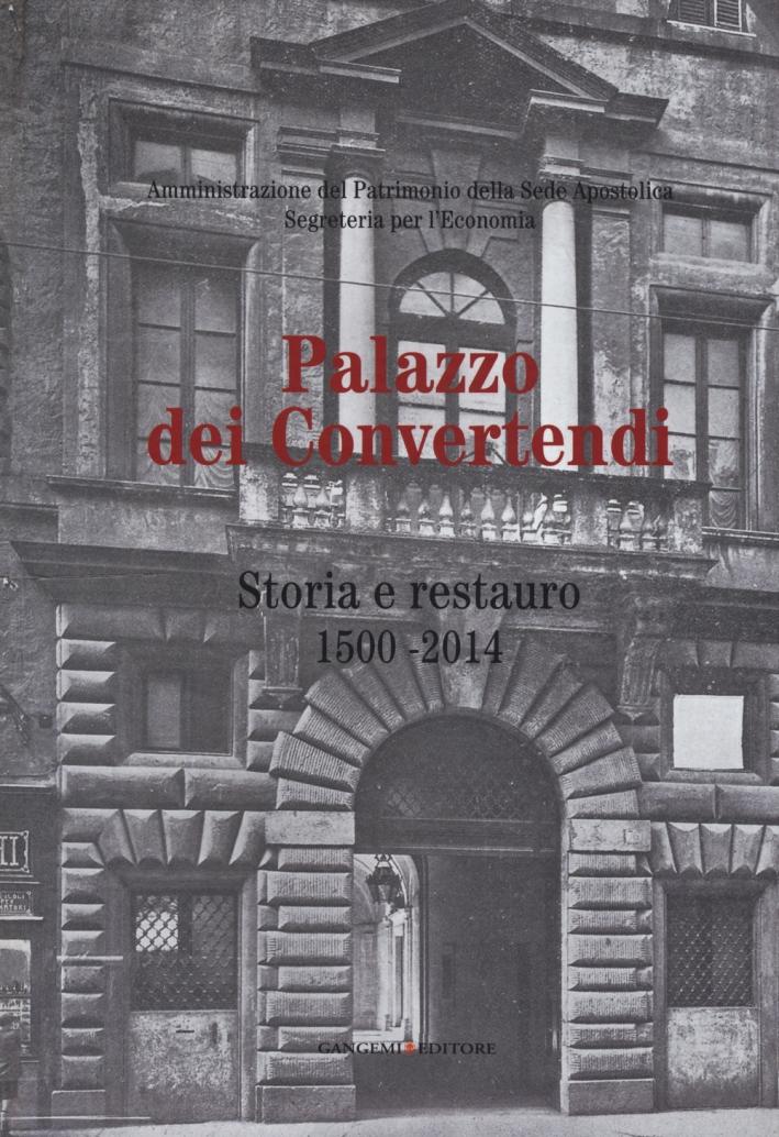 Palazzo dei Convertendi. Storia e restauro 1500-2014.