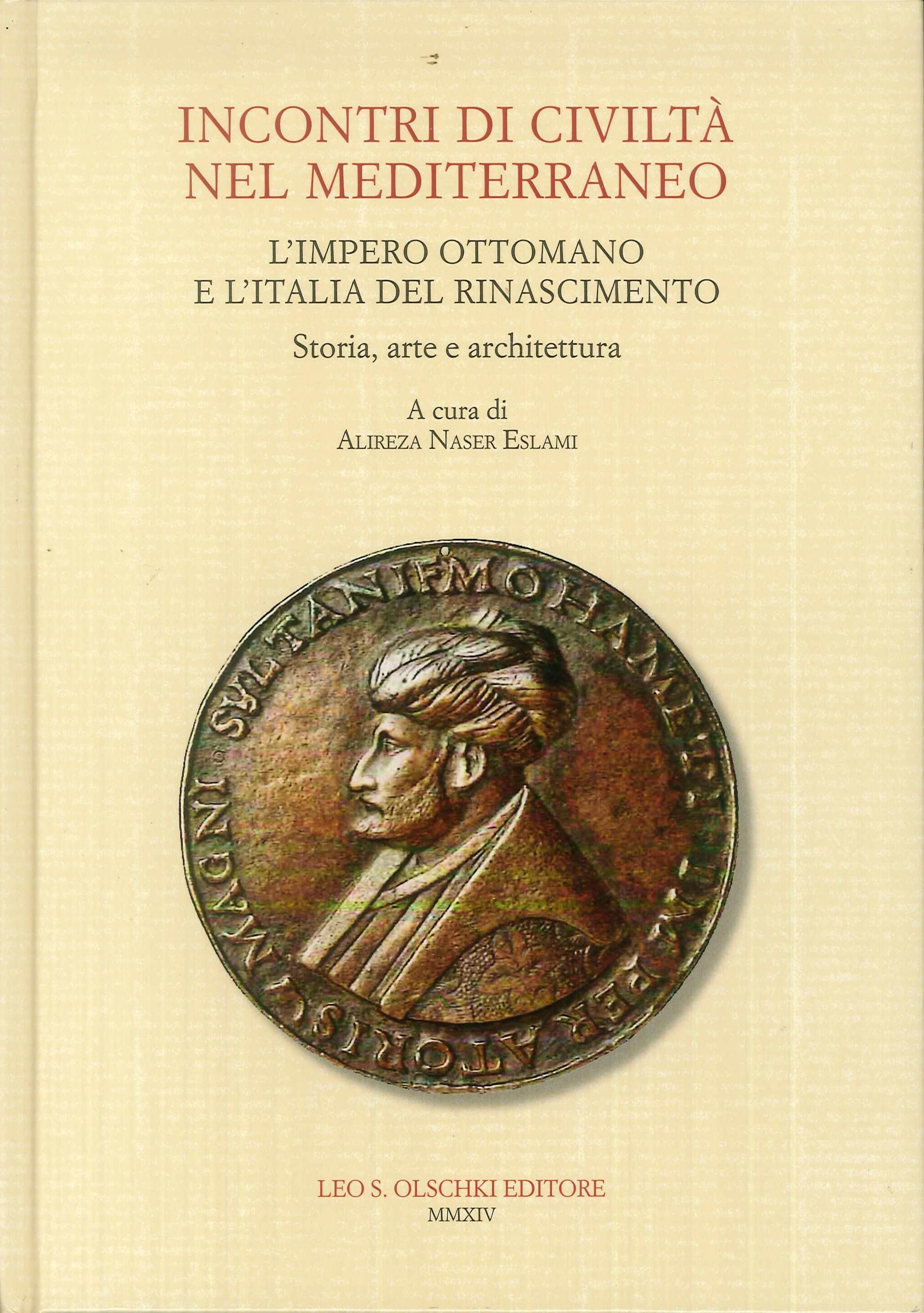 Incontri di civiltà nel Mediterraneo. L'Impero Ottomano e l'Italia del Rinascimento. Storia, arte e architettura.