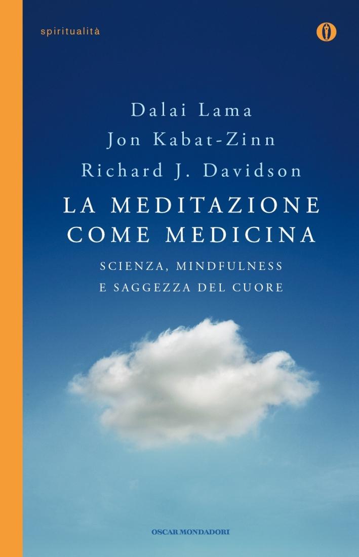 La Meditazione Come Medicina. Scienza, Mindfulness e Saggezza del Cuore.