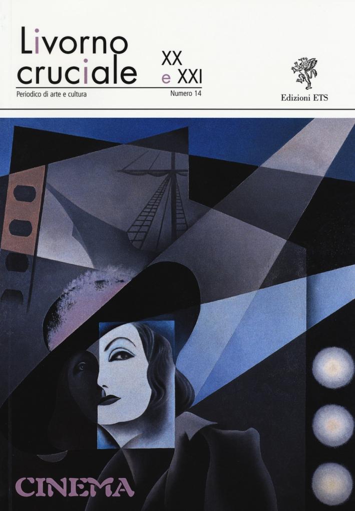 Livorno Cruciale XX e XXI. Quadrimestrale di Arte e Cultura. Vol. 14: Cinema.