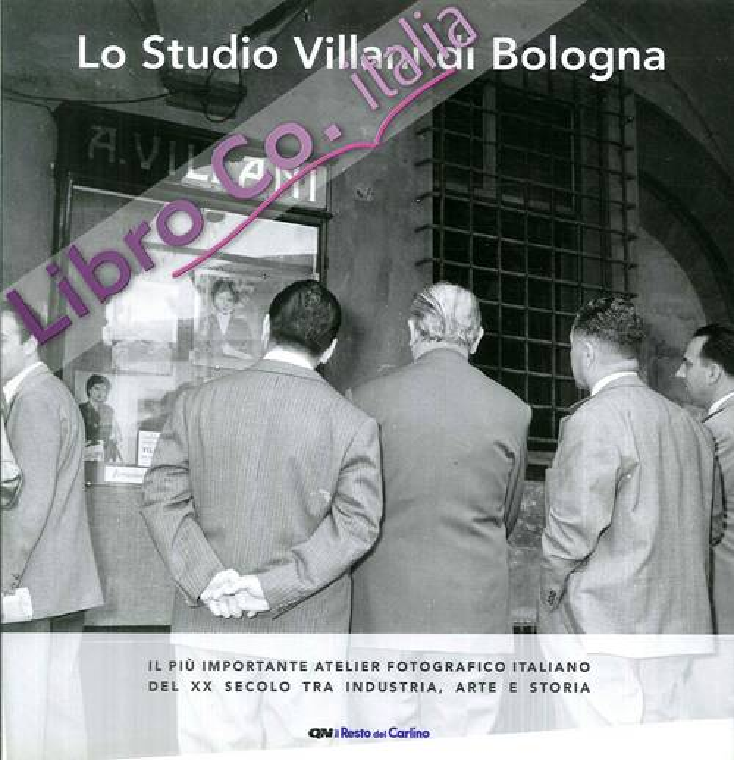 Lo studio Villani di Bologna. Il più importante atelier fotografico italiano del XX secolo tra industria, arte e storia.
