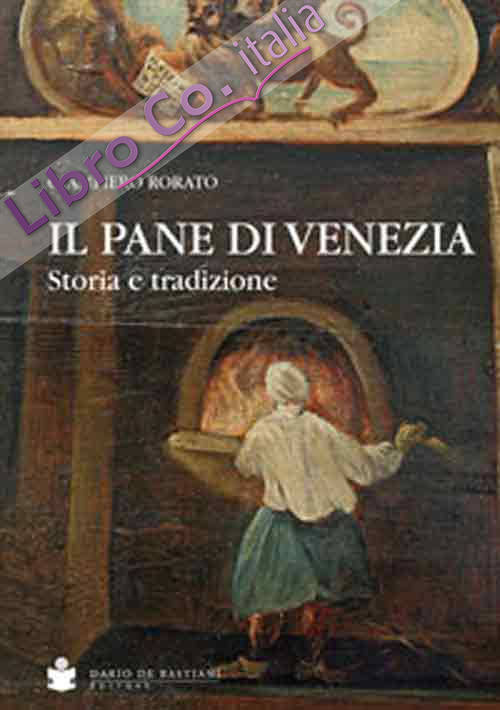 Il pane di Venezia. Storia e tradizione