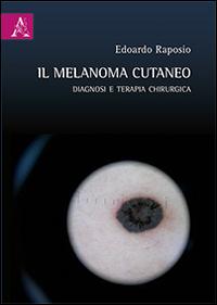 Il melanoma cutaneo. Diagnosi e terapia chirurgica