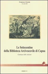 Le settecentine della Biblioteca Arcivescovile di Capua. Catalogo delle edizioni