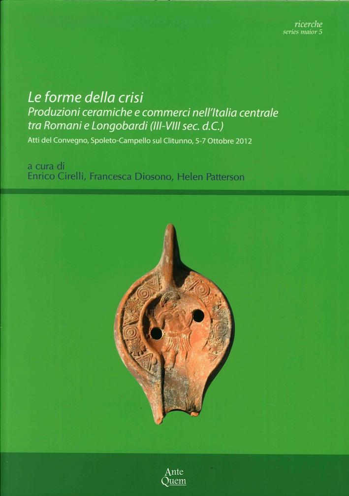 Le forme della crisi. Produzioni ceramiche e commerci nell'Italia centrale tra Romani e Longobardi (III-VIII sec. d.C.)