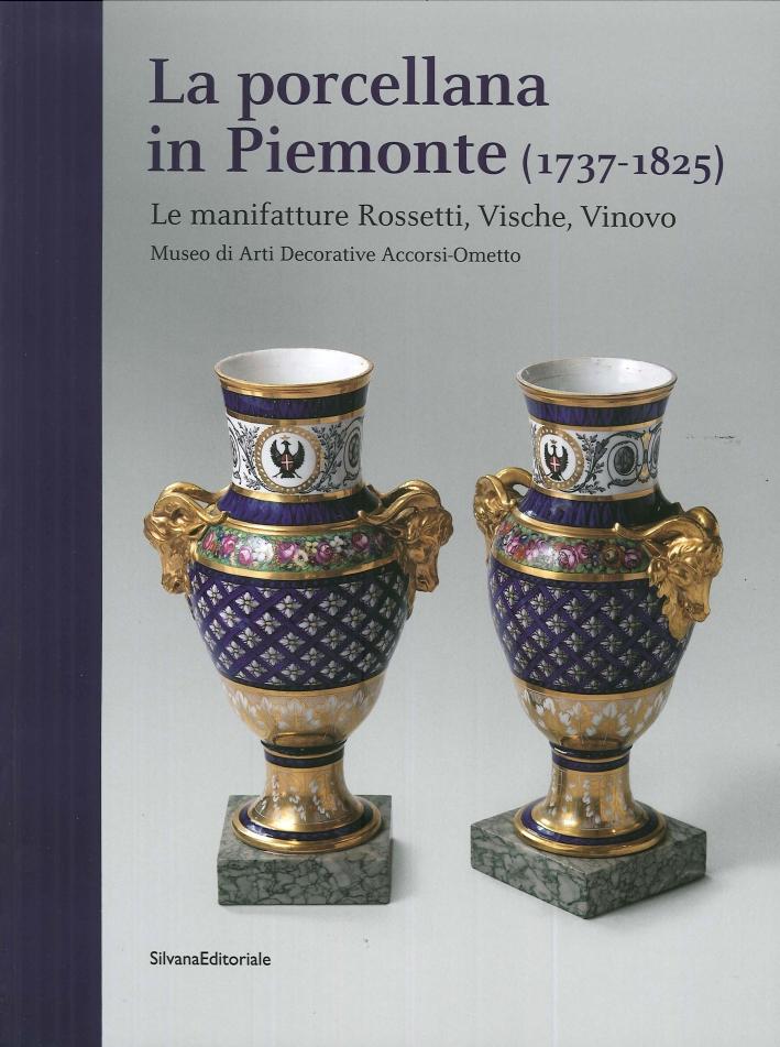 La Porcellana in Piemonte (1737-1825). Le Manifatture Rossetti, Vische, Vinovo