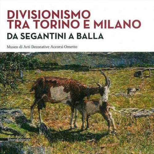 Divisionismo tra Torino e Milano. Da Segantini a Balla. Museo di Arti Decorative Accorsi-Ometto
