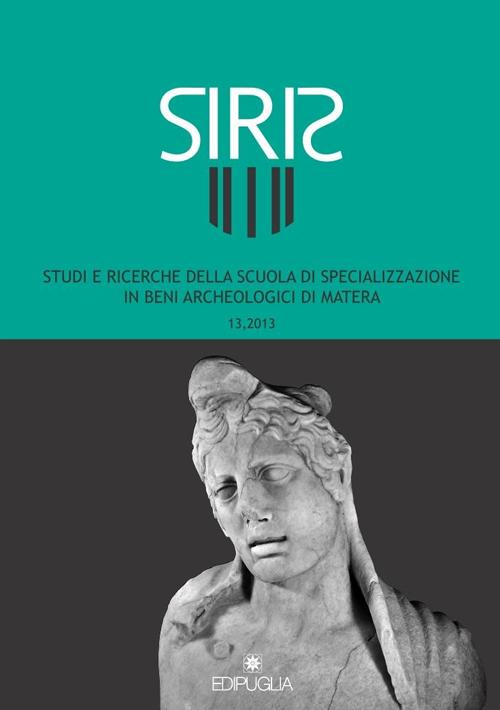 Siris. Studi e ricerche della Scuola di specializzazione in archeologia di Matera (2013). Vol. 13