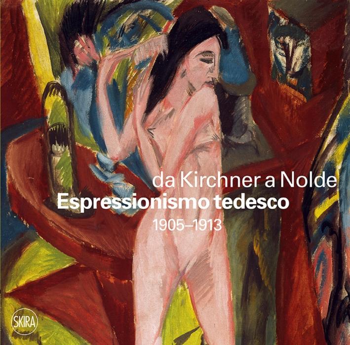 Da Kirchner a Nolde. Espressionismo tedesco 1905-1913