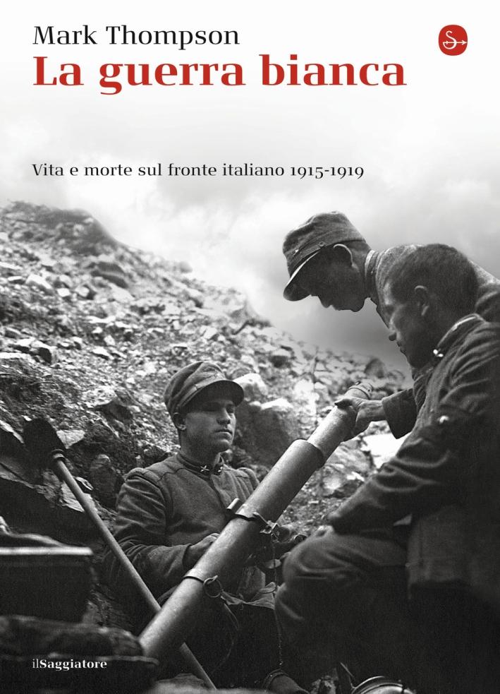 La guerra bianca. Vita e morte sul fronte italiano 1915-1919