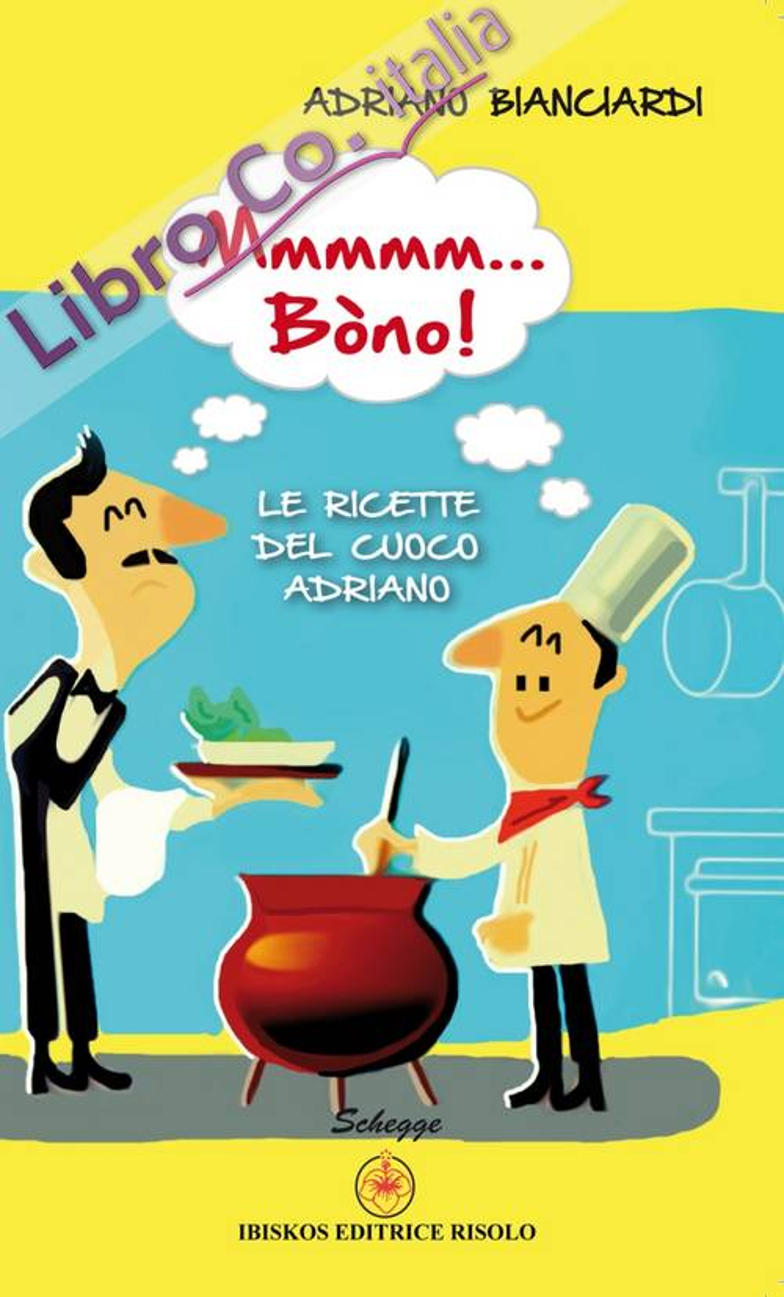 Mmmmm... Bòno! Le ricette del cuoco Adriano