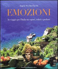 Emozioni. In viaggio per l'Italia tra sapori, colori e profumi
